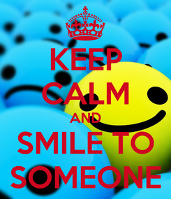 Poster: KEEP CALM AND SMILE TO SOMEONE