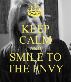 Poster: KEEP CALM AND SMILE TO THE ENVY