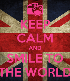 Poster: KEEP CALM AND SMILE TO THE WORLD