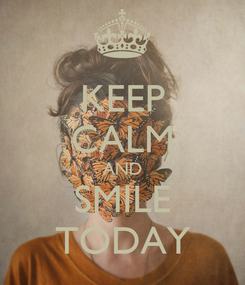 Poster: KEEP CALM AND SMILE TODAY