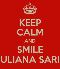 Poster: KEEP CALM AND SMILE ULIANA SARI