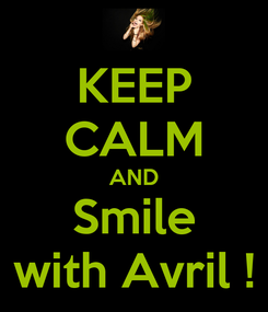 Poster: KEEP CALM AND Smile with Avril !