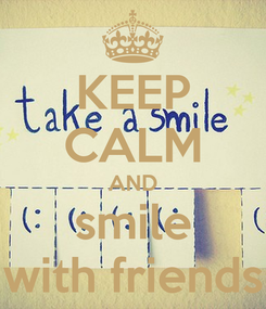 Poster: KEEP CALM AND smile with friends