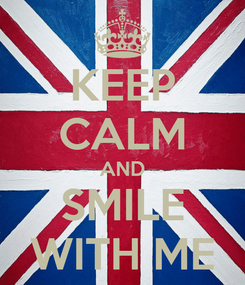 Poster: KEEP CALM AND SMILE WITH ME