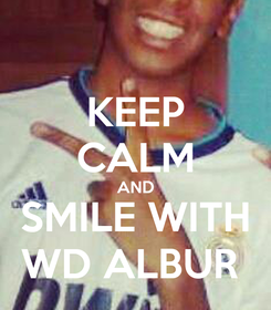 Poster: KEEP CALM AND SMILE WITH WD ALBUR