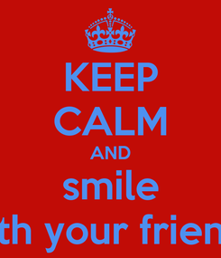 Poster: KEEP CALM AND smile with your friends