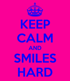 Poster: KEEP CALM AND SMILES HARD