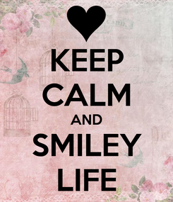Poster: KEEP CALM AND SMILEY LIFE