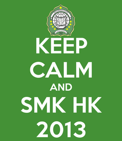 Poster: KEEP CALM AND SMK HK 2013