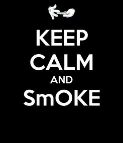 Poster: KEEP CALM AND SmOKE