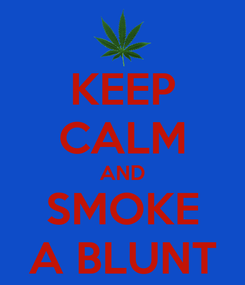 Poster: KEEP CALM AND SMOKE A BLUNT
