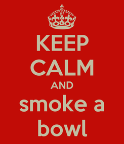 Poster: KEEP CALM AND smoke a bowl