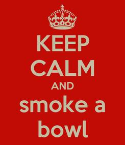 Poster: KEEP CALM AND smoke a bowl