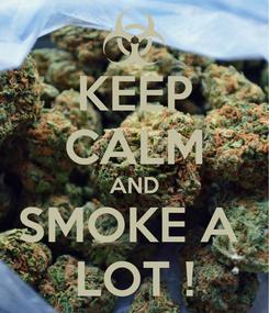 Poster: KEEP CALM AND SMOKE A  LOT !