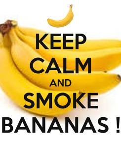 Poster: KEEP CALM AND SMOKE BANANAS !