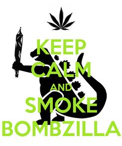 Poster: KEEP CALM AND SMOKE BOMBZILLA