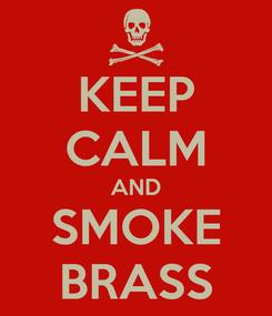 Poster: KEEP CALM AND SMOKE BRASS