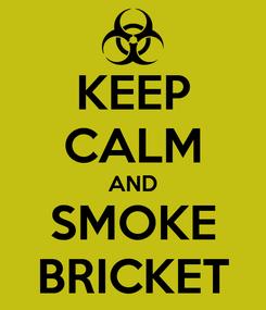 Poster: KEEP CALM AND SMOKE BRICKET