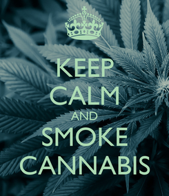 Poster: KEEP CALM AND SMOKE CANNABIS