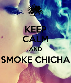Poster: KEEP CALM AND SMOKE CHICHA