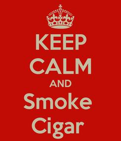 Poster: KEEP CALM AND Smoke  Cigar