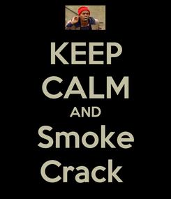 Poster: KEEP CALM AND Smoke Crack
