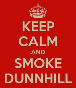 Poster: KEEP CALM AND SMOKE DUNNHILL
