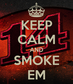 Poster: KEEP CALM AND SMOKE EM