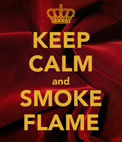 Poster: KEEP CALM and SMOKE FLAME