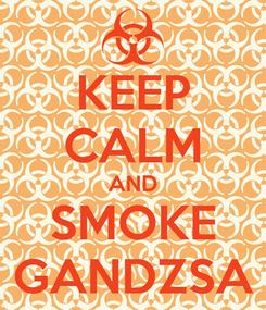 Poster: KEEP CALM AND SMOKE GANDZSA