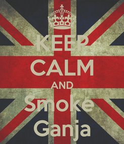 Poster: KEEP CALM AND Smoke  Ganja