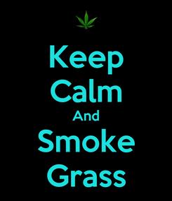 Poster: Keep Calm And Smoke Grass
