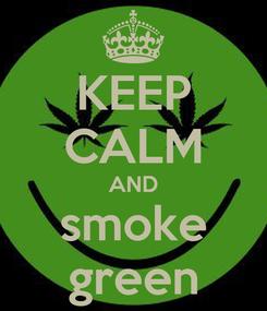 Poster: KEEP CALM AND smoke green