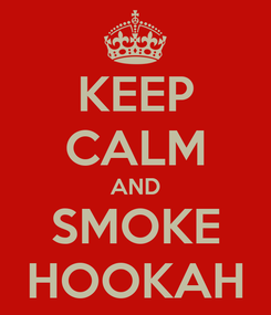 Poster: KEEP CALM AND SMOKE HOOKAH