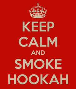 Poster: KEEP CALM AND SMOKE HOOKAH