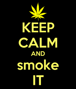 Poster: KEEP CALM AND smoke IT