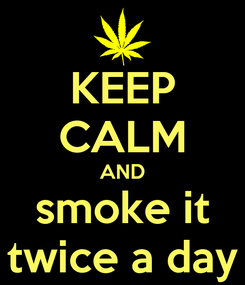 Poster: KEEP CALM AND smoke it twice a day