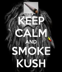 Poster: KEEP CALM AND SMOKE KUSH
