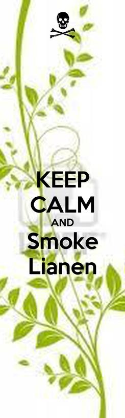 Poster: KEEP CALM AND Smoke Lianen