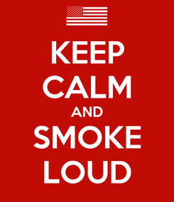 Poster: KEEP CALM AND SMOKE LOUD