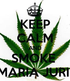 Poster: KEEP CALM AND SMOKE  MARIA JURII