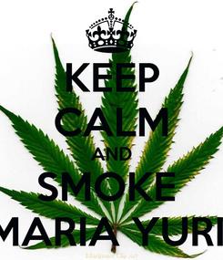 Poster: KEEP CALM AND SMOKE  MARIA YURII