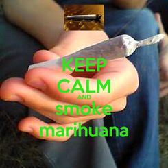 Poster: KEEP CALM AND smoke marihuana