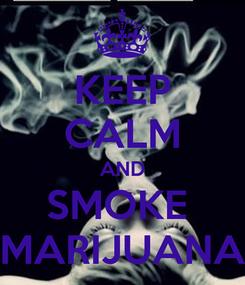 Poster: KEEP CALM AND SMOKE  MARIJUANA