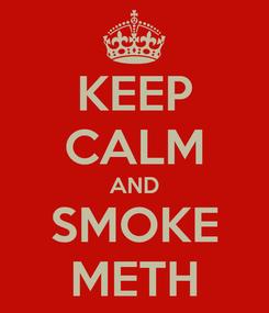 Poster: KEEP CALM AND SMOKE METH