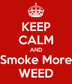 Poster: KEEP CALM AND Smoke More WEED