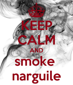 Poster: KEEP CALM AND smoke  narguile