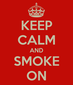 Poster: KEEP CALM AND SMOKE ON
