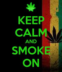 Poster: KEEP CALM AND SMOKE ON