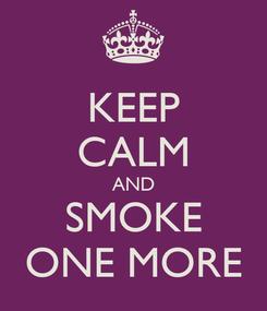 Poster: KEEP CALM AND SMOKE ONE MORE